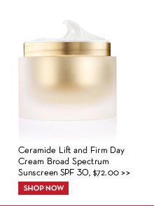 Ceramide Lift and Firm Day Cream Broad Spectrum Sunscreen SPF 30, $72.00. SHOP NOW.