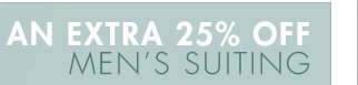 AN EXTRA 25% OFF MEN'S SUITING