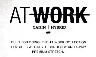 At Work Canin Hybrid - Built for doing. The At Work Collection features wet-dry technology and 4-way premium stretch.