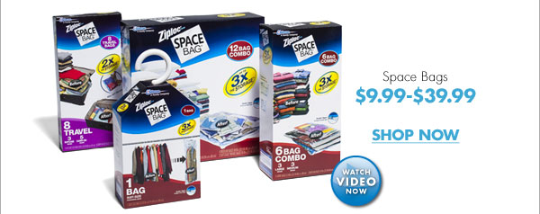 Space Bags $9.99-$39.99 WATCH VIDEO NOW