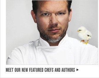 MEET OUR NEW FEATURED CHEFS AND AUTHORS