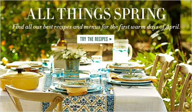 ALL THINGS SPRING - Find all our best recipes and menus for the first warm days of April. TRY THE RECIPES