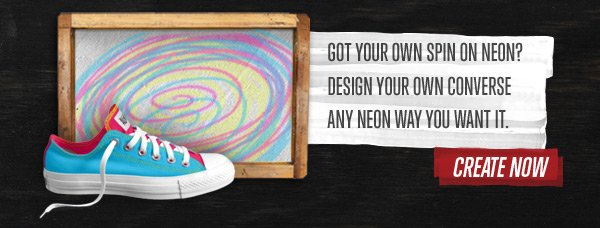 GOT YOUR OWN SPIN ON NEON? DESIGN YOUR OWN CONVERSE ANY NEON WAY YOU WANT IT. | CREATE NOW