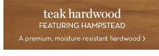 teak hardwood - FEATURING HAMPSTEAD - A premium, moisture-resistant hardwood