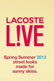 LACOSTE LIVE. Spring Summer 2013 street looks made for sunny skies.