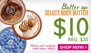 Butter up -- SELECT BODY BUTTER $10 (REG. $20) -- SHOP NOW -- *Does not combine with other offers.