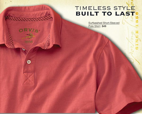 timeless style built to last       Surfwashed Short-Sleeved Polo Shirt | $49