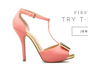 First Up: Try T-Strap!     Shop Jenny >