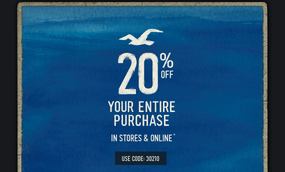 20% OFF YOUR ENTIRE PURCHASE IN STORES & ONLINE* USE CODE:30210