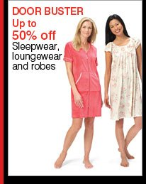 DOOR BUSTER Up to 50% off Sleepwear, loungewear and robes