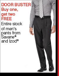 DOOR BUSTER Buy 1, get 2 FREE Men's pants from Savane® and Izod®