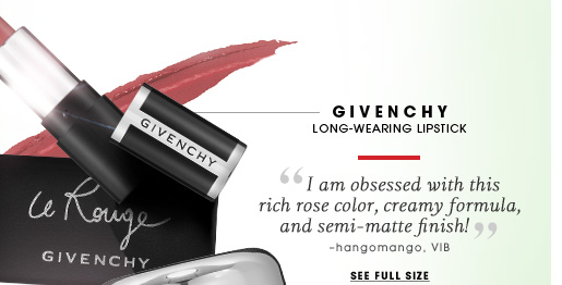 Givenchy. Long-wearing Lipstick. I am obsessed with this rich rose color, creamy formula, and semi-matte finish! -hangomango, VIB See full size
