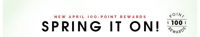 New April 100-Point Rewards. Spring It On!