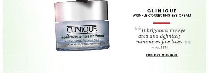 Clinique. Wrinkle Correcting Eye Cream. It refreshes the eyes, makes you look more awake, and helps with dark circles. -JessPrice, Beauty Insider. Explore Clinique