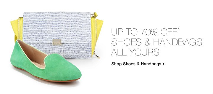 Up To 70% Off* Shoes & Handbags: All Yours