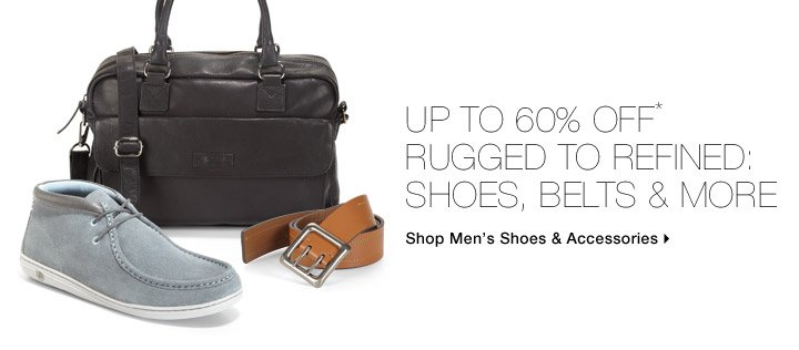 Up To 60% Off* Rugged To Refined: Shoes, Belts & More