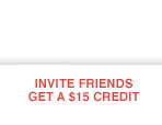 Invite Friends Get A $15 Credit