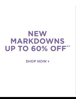 New Markdowns up to 60% off** Shop Now