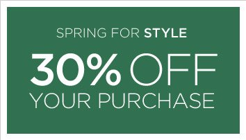 SPRING FOR STYLE | 30% OFF YOUR PURCHASE
