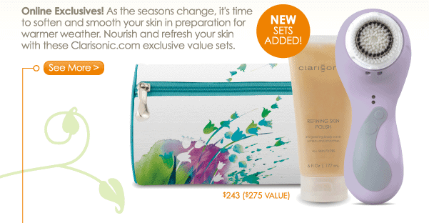 Online Exclusives! As the seasons change, it's time to soften and smooth your skin in preparation for warmer seater. Nourish and refresh your skin with these Clarisonic.com exclusive value sets. See More >