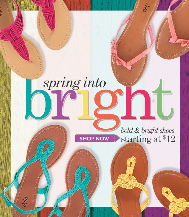 SPRING INTO BRIGHT! Bold and Bright Shoes starting at $12! SHOP NOW!