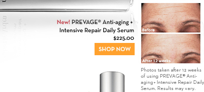 New! PREVAGE® Anti-aging + Intensive Repair Daily Serum $225.00. Photos taken after 12 weeks of using PREVAGE® Anti-aging + Intensive Repair Daily Serum. Results may vary. SHOP NOW.