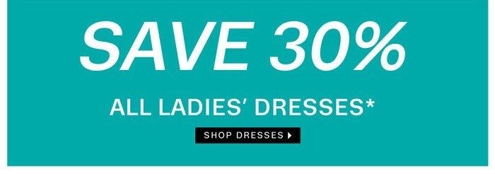 Save 30% All Ladies' Dresses. Shop Dresses.