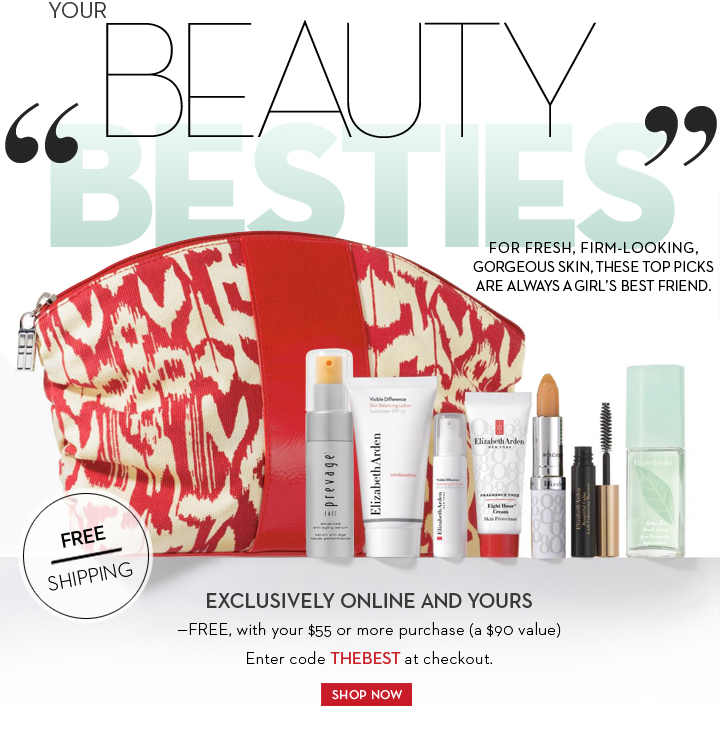 "YOUR ""BEAUTY BESTIES"" FOR FRESH, FIRM-LOOKING, GORGEOUS SKIN, THESE TOP PICKS ARE ALWAYS A GIRL'S BEST FRIEND. FREE SHIPPING. EXCLUSIVELY ONLINE AND YOURS.  -FREE, with your $55 or more purchase (a $90 value). Enter code THEBEST at checkout. SHOP NOW."