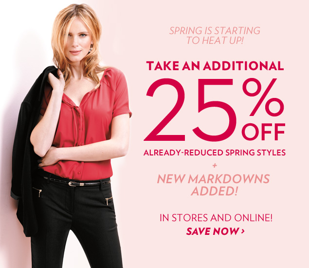 New Markdowns Added! Take an additional 25% off already reduced Spring Styles!