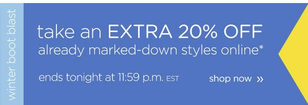 take an EXTRA 20% Off already marked-down styles online* - ends tonight at 11:59 p.m. EST - shop now