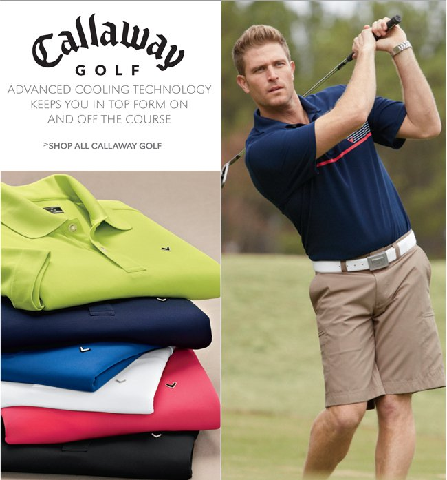 CALLAWAY GOLF | ADVANCED COOLING TECHNOLOGY KEEPS YOU IN TOP FORM ON AND OFF THE COURSE | SHOP ALL CALLAWAY GOLF