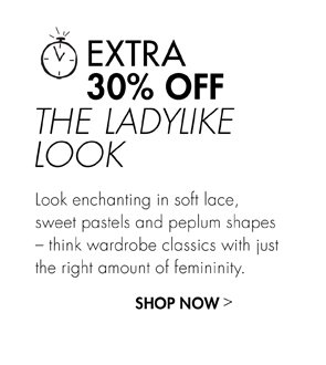 EXTRA 30% OFF THE LADYLIKE LOOK