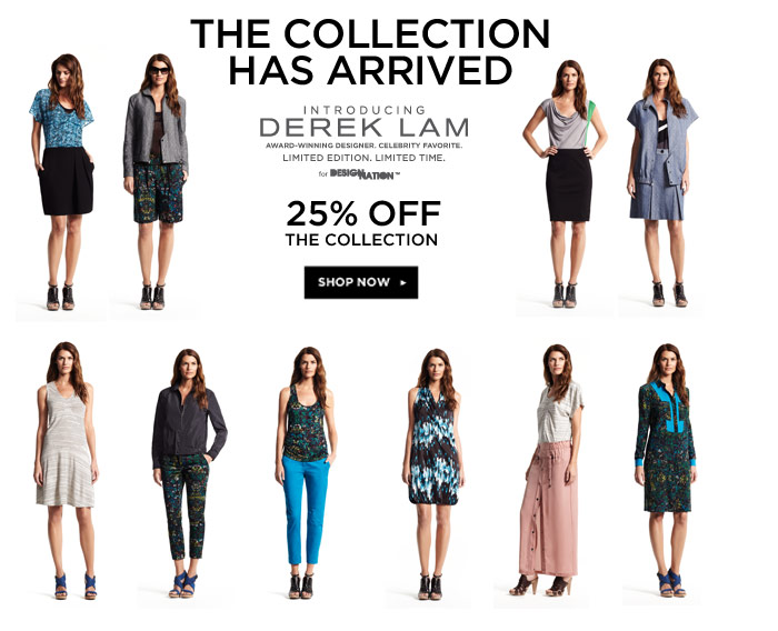 The collection has arrived. Introducing Derek Lam. Award-winning designer. Celebrity favorite. Limited edition. Limited time for DesigNation. 25% off the collection. Shop now.