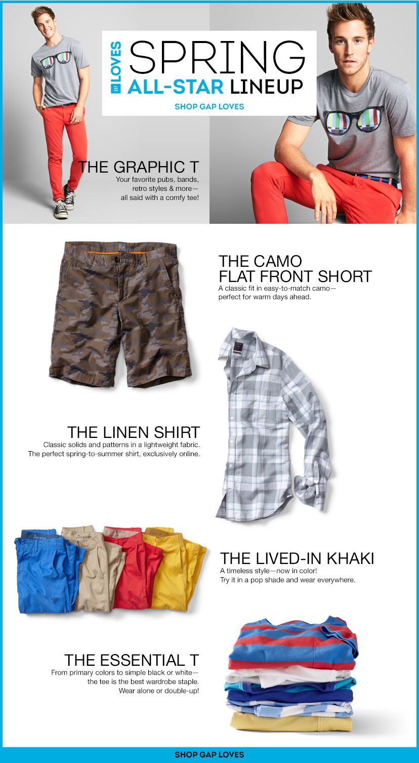 GAP LOVES | SPRING ALL-STAR LINEUP | SHOP GAP LOVES | THE GRAPHIC T | THE CAMO FLAT FRONT SHORT | THE LINEN SHIRT | THE LIVED-IN KHAKI | THE ESSENTIAL T | SHOP GAP LOVES