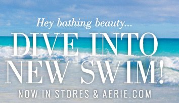 Hey bathing beauty... Dive Into New Swim! Now In Stores & Aerie.com
