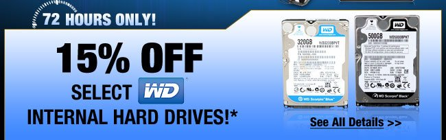 72 Hours only. 15% off select WD Internal Hard Drives