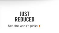 JUST REDUCED | See the weeks picks