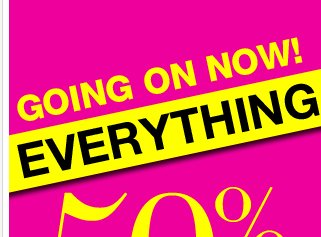 Going On Now: EVERYTHING 50%-70% OFF!