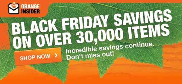 BLACK FRIDAY SAVINGS ON OVER 30,000 ITEMS SHOP NOW