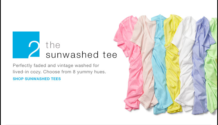 2 | the sunwashed tee | SHOP SUNWASHED TEES
