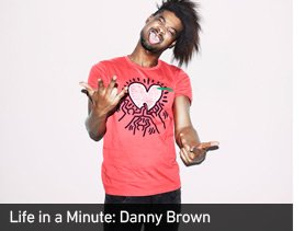LIFE IN A MINUTE: DANNY BROWN