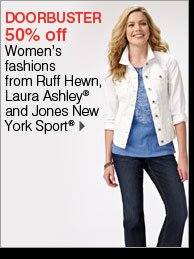 50% off Women's fashions from Ruff Hewn, Laura Ashley® and Jones New York Sport®