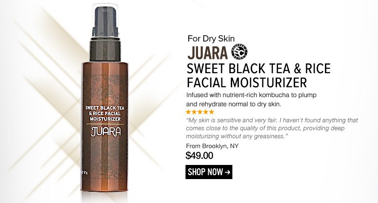 "Shopper's Choice Juara Sweet Black Tea & Rice Facial Moisturizer Infused with nutrient-rich kombucha to plump and rehydrate normal to dry skin. ""My skin is sensitive and very fair. I haven't found anything that comes close to the quality of this product, providing deep moisturizing without any greasiness."" –From Brooklyn, NY $49 Shop Now>>"