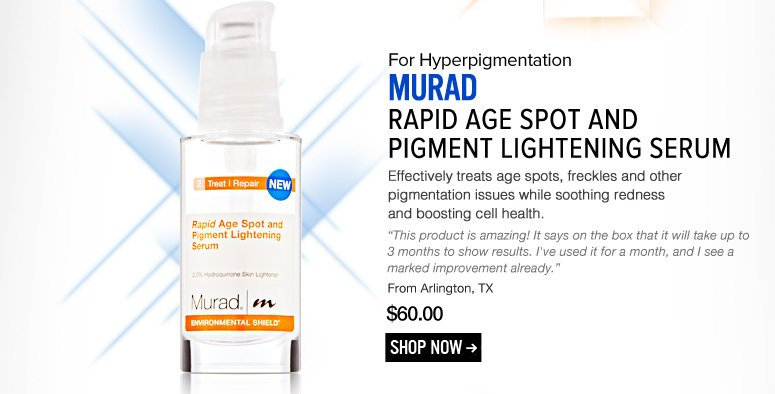 "Murad Rapid Age Spot and Pigment Lightening Serum Effectively treats age spots, freckles and other pigmentation issues while soothing redness and boosting cell health. ""This product is amazing! It says on the box that it will take up to 3 months to show results. I've used it for a month, and I see a marked improvement already."" –From Arlington, TX $60 Shop Now>>"