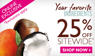 ONLINE EXCLUSIVE -- Your favorite INGREDIENTS -- 25% OFF SITEWIDE* -- SHOP NOW -- *Exclusions apply.