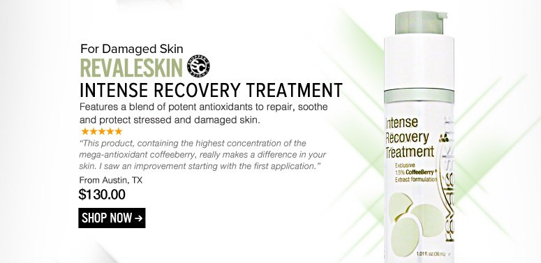 """Shopper's Choice Revaleskin Intense Recovery Treatment Features a blend of potent antioxidants to repair, soothe and protect stressed and damaged skin. """"This product, containing the highest concentration of the mega-antioxidant coffeeberry, really makes a difference in your skin. I saw an improvement starting with the first application."""" –From Austin, TX $130 Shop Now>>"""