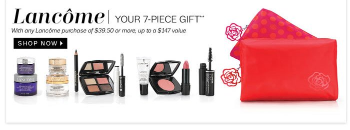 Lancome. Your 7-Piece Gift. Shop Now.