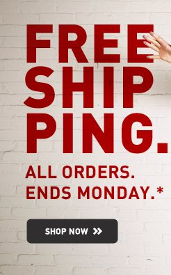 FREE SHIPPING. ALL ORDERS. ENDS MONDAY*