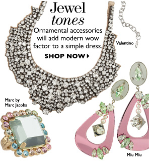 JEWEL TONES Ornamental accessories will add modern wow factor to a simple dress SHOP NOW