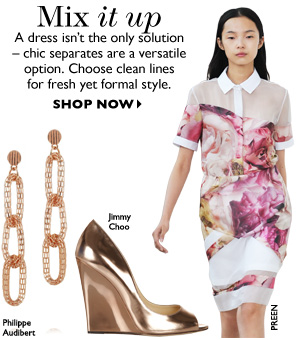 MIX IT UP A dress isn´t the only solution - chic separates are a versatile option. Choose clean lines for fresh yet formal style. SHOP NOW